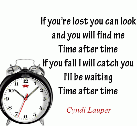 If you're lost you can look and you will find me. Time after time If you fall I will catch you I'll be waiting. Time after time.