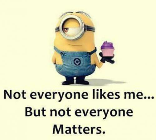 Not every one likes me... But not every one matters