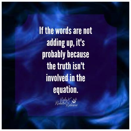 If the words aren't adding up its probably because the truth isn't in the equation