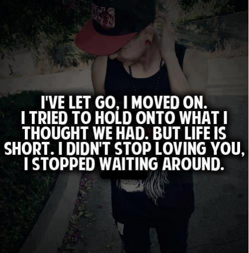 Quotes About Moving On And Letting Go Of Someone VE LET GO, I MOVED ON....