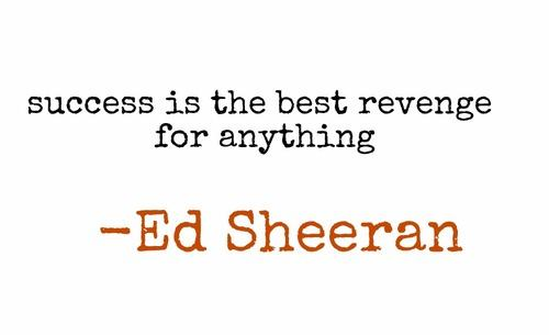 Success is the best revenge for anything
