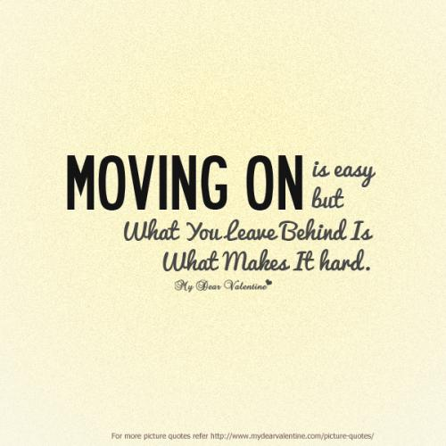 Moving On Is Easy But What You Leave Behind Is What Makes It Hard