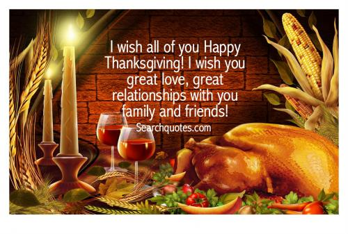 I wish all of you Happy Thanksgiving! I wish you great love, great relationships with you family and friends!