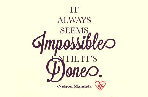 It always seem impossible until it's done....