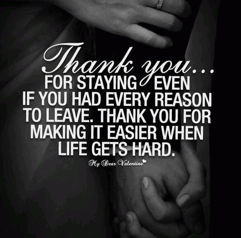 Thank you for staying even if you had every reason to leave. Thank you for making it easier when life gets hard.
