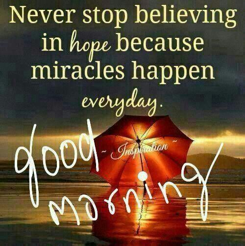 Never stop believing in hope because miracles happen everyday.