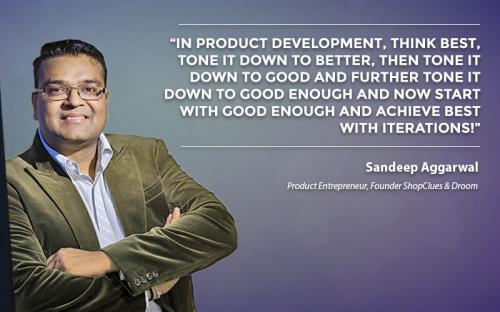 In product development think best, tone it down to better and tone it down to good & further tone it down to good enough and start with good enough and achieve best with multiple iterations.