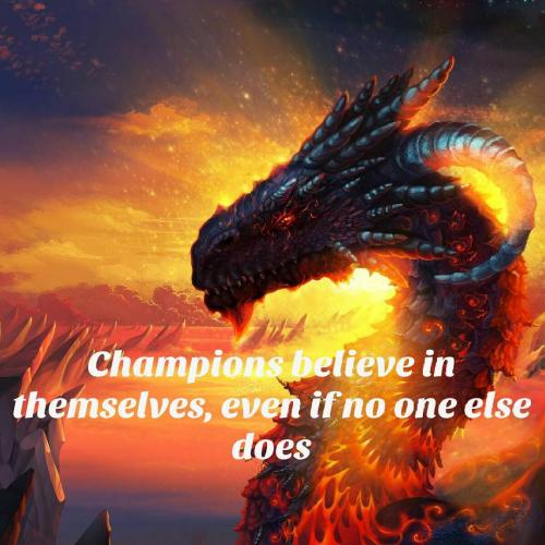 Champions believe in themselves even when no one else does .