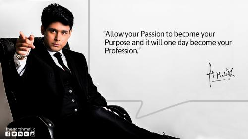 Allow your passion to become your purpose and it will one day become your PROFESSION