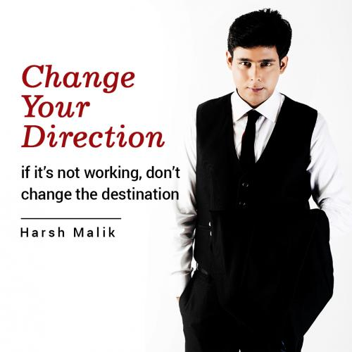Change your direction, If it's not working, don't change the destination.