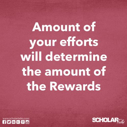 Amount of your efforts will determine the amount of the rewards