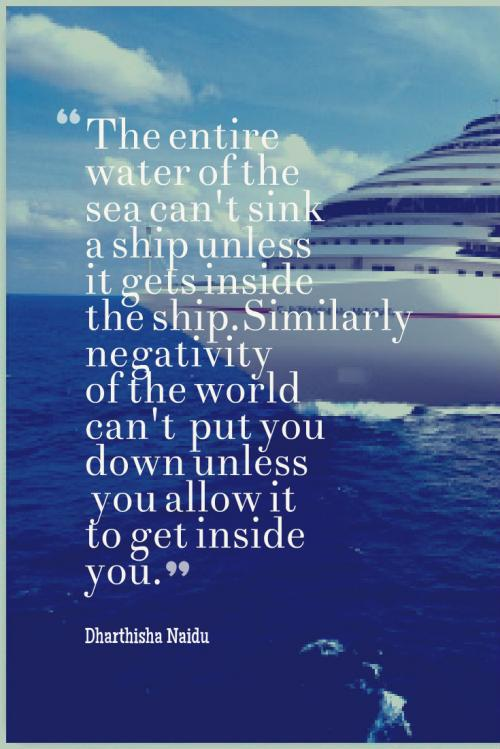 The entire water of the sea can't sink a ship