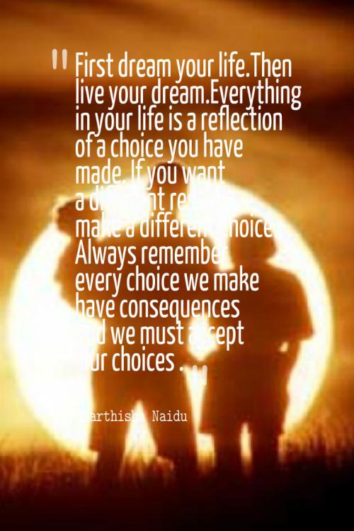 First dream your life... Then live your dream.