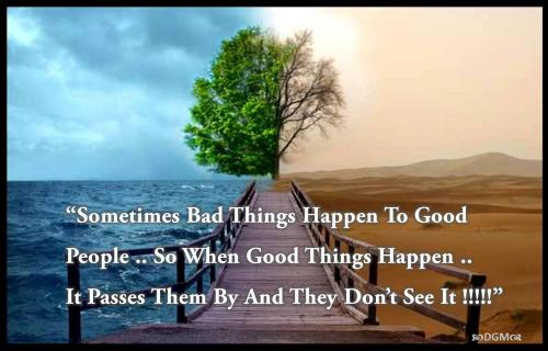 Sometimes Bad Things Happen To Good People .. So When Good Things Happen ..