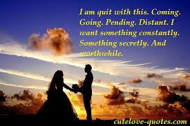 iam quit with this.coming,going,pending,distant.I want something constantly, something scretely and worthwhile