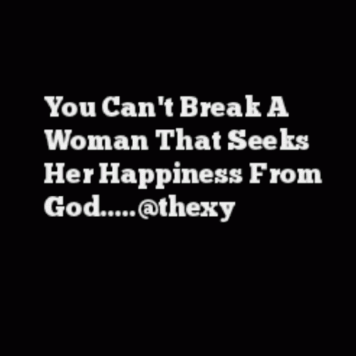 You can't break a woman that seeks her happiness from God