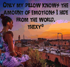 Only my pillow knows the amount of emotions I hide from the world.