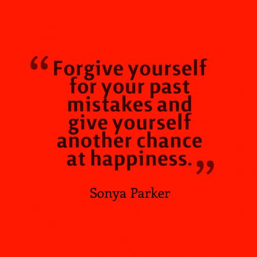 Forgive yourself for your past mistakes and give yourself another chance at happiness.