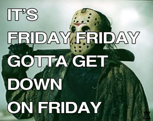 It's Friday, Friday. Gotta get down on Friday.
