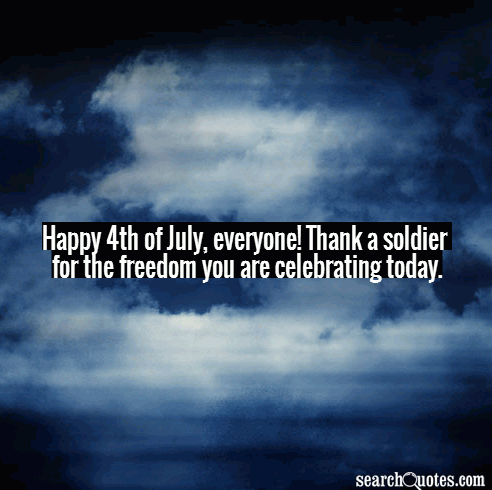 Happy 4th of July, everyone! Thank a soldier for the freedom you are celebrating today.