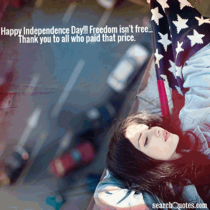 Happy Independence Day!!! Freedom isn't free...Thank you to all who paid that price.