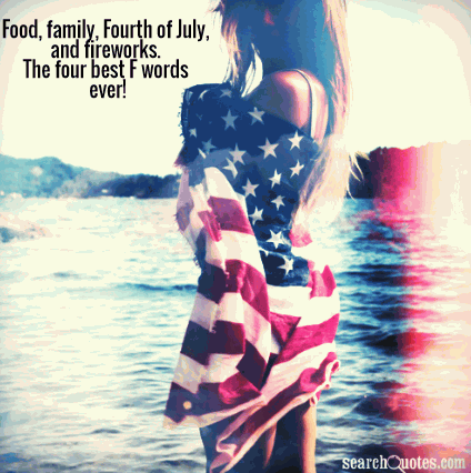 Food, Family, Fourth of July, and Fireworks. The four best F words ever!