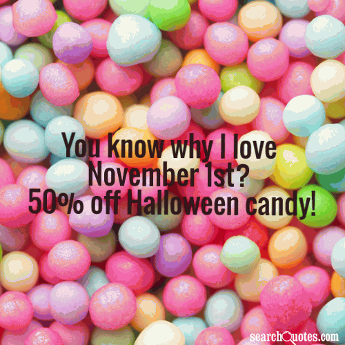 You know why I love November 1st? 50% off Halloween candy!