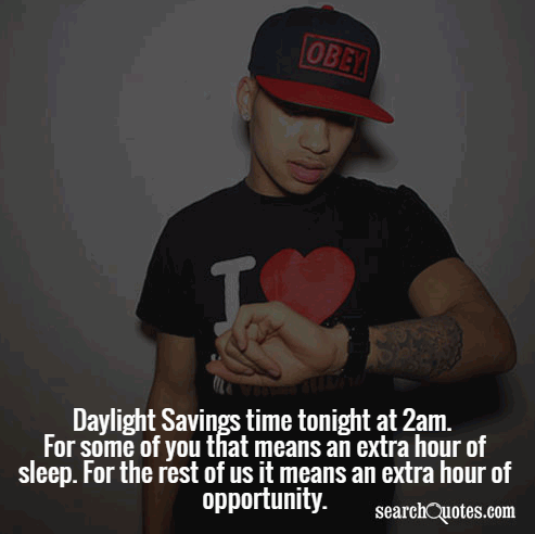 Daylight Savings time tonight at 2am. For some of you that means an extra hour of sleep. For the rest of us it means an extra hour of opportunity.
