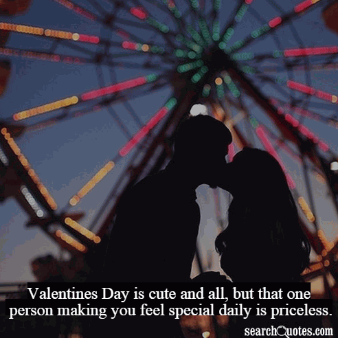 Valentines Day is cute and all, but that one person making you feel special daily is priceless.