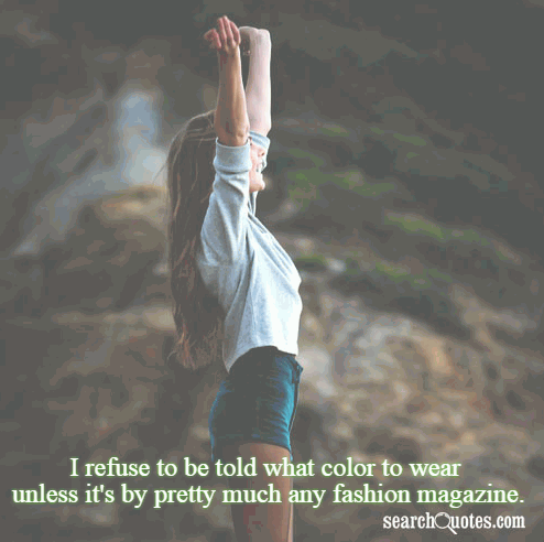 I refuse to be told what color to wear unless it's by pretty much any fashion magazine.