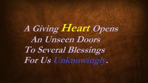 A giving heart opens an unseen doors to several blessings for us unknowingly.