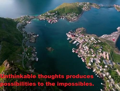 Unthinkable thoughts produces possibilities to the impossibles