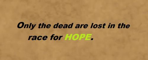 Only the dead are lost in the race for hope