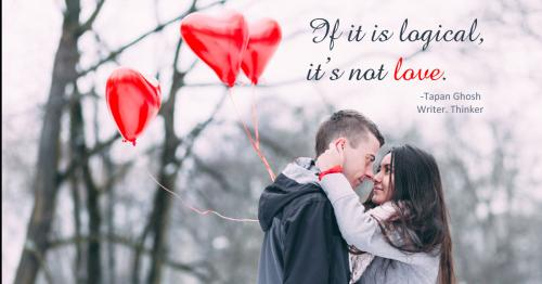 If it is logical, its not love.