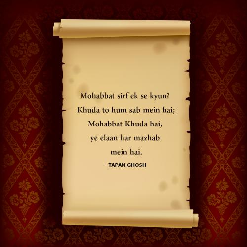 Mohabbat sirf ek se kyun? Khuda to hum sab mein hai; Mohabbat khuda hai, Ye elaan har mazhab mein hai.