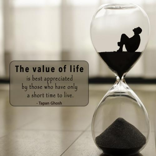 The value of life is best appreciated by those who have only a short time to live.