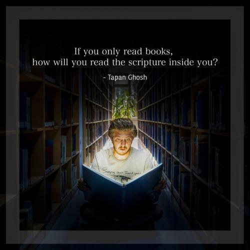 If you only read books, how will you read the scripture inside you?