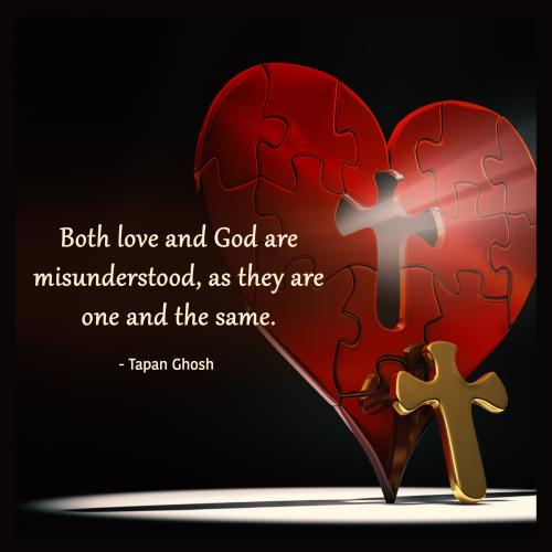 Both love and God are misunderstood, as they are one and the same.