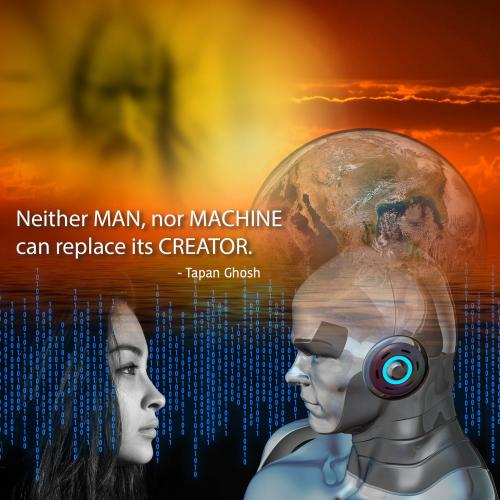 Neither Man, nor machine can replace its creator.