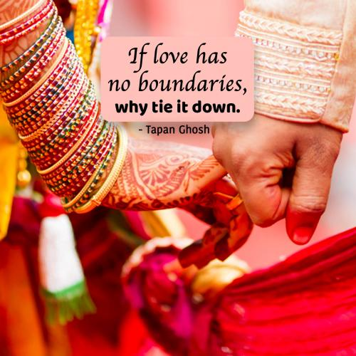 If love has no boundaries, why tie it down.