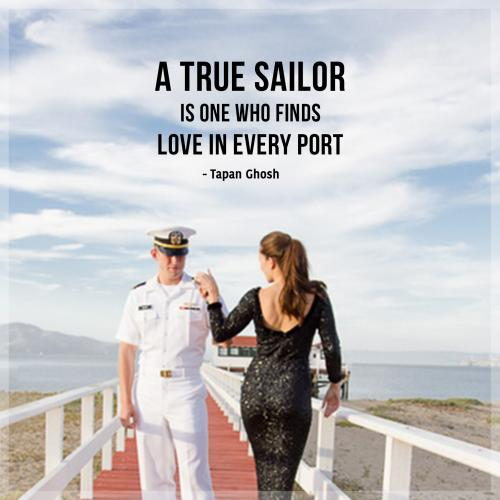 A true sailor is one who finds love in every port.