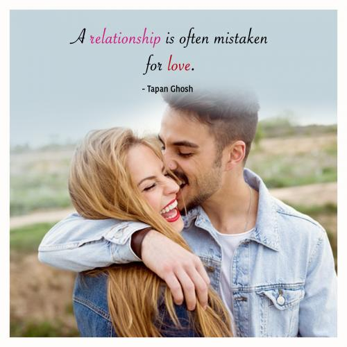 A relationship is often mistaken for love.