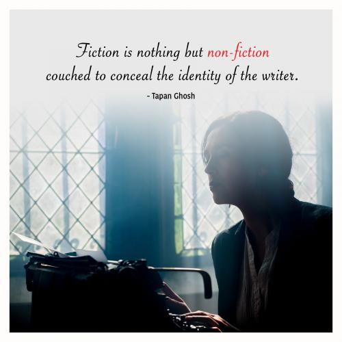 Fiction is nothing but non-fiction couched to conceal the identity of the writer.