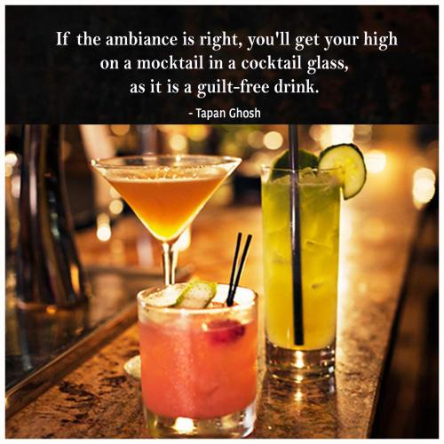 If the ambiance is right, you'll get your high on a mocktail in a cocktail glass, as it is a guilt-free drink.