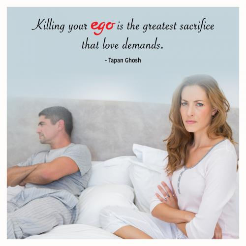 Killing your ego is the greatest sacrifice that love demands.