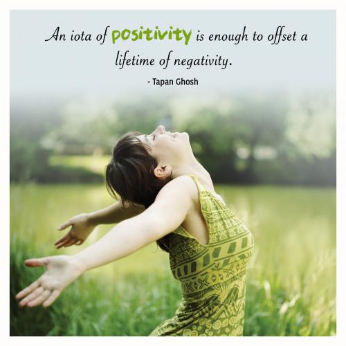 An iota of positivity is enough to offset a lifetime of negativity.