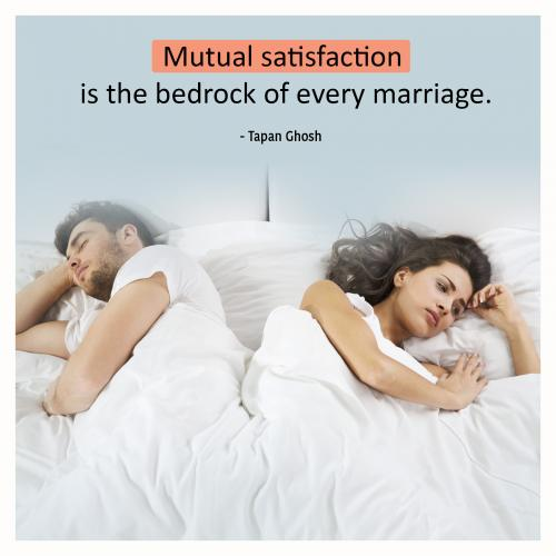 Mutual satisfaction is the bedrock of every marriage.