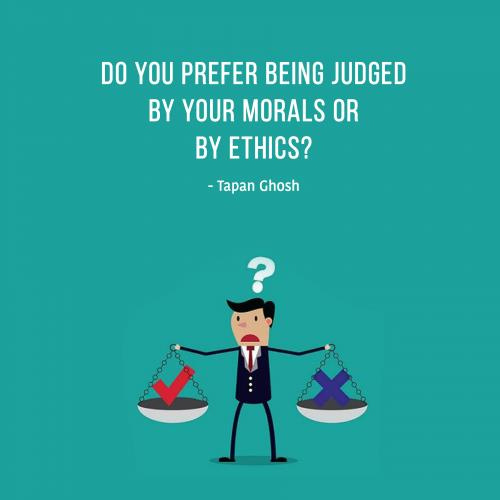 Do you prefer being judged by your morals or by ethics?