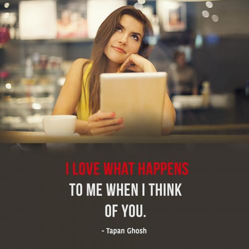 I love what happens to me when I think of you.