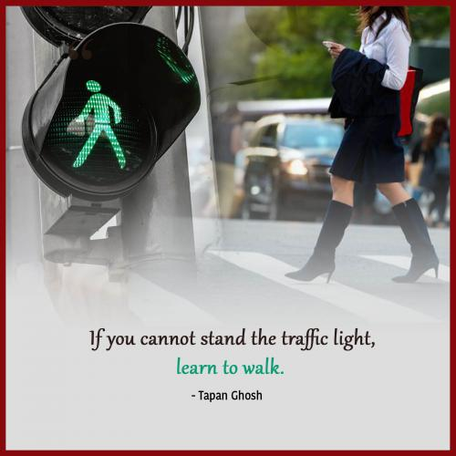 If you cannot stand the traffic light, learn to walk.